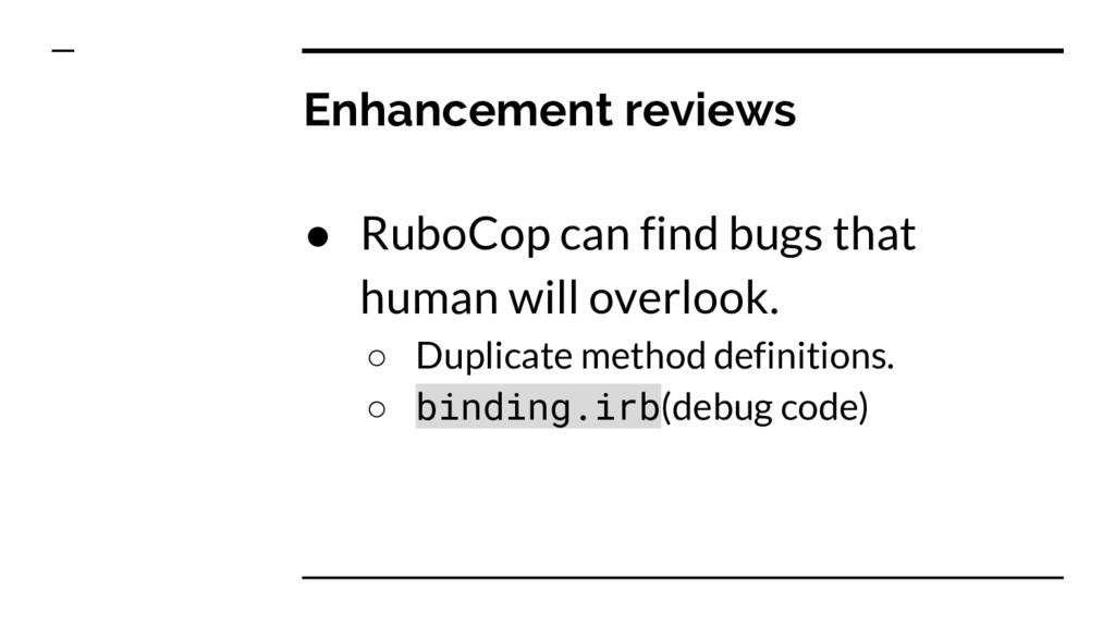 Enhancement reviews ● RuboCop can find bugs tha...