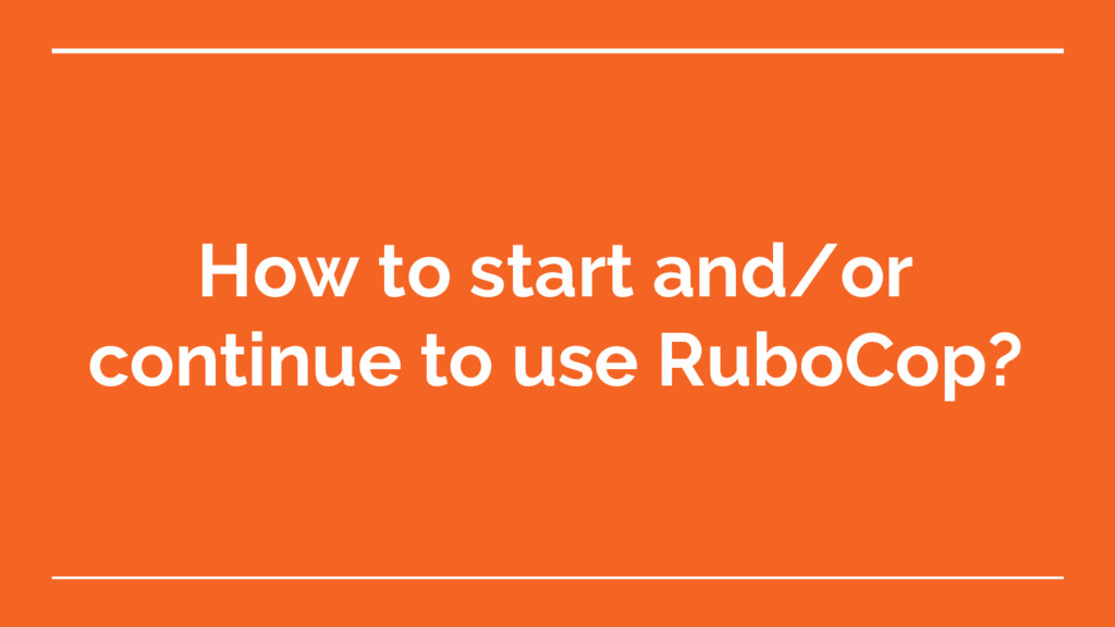 How to start and/or continue to use RuboCop?