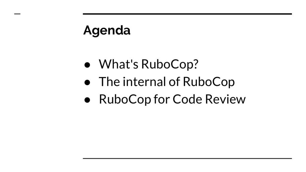 Agenda ● What's RuboCop? ● The internal of Rubo...