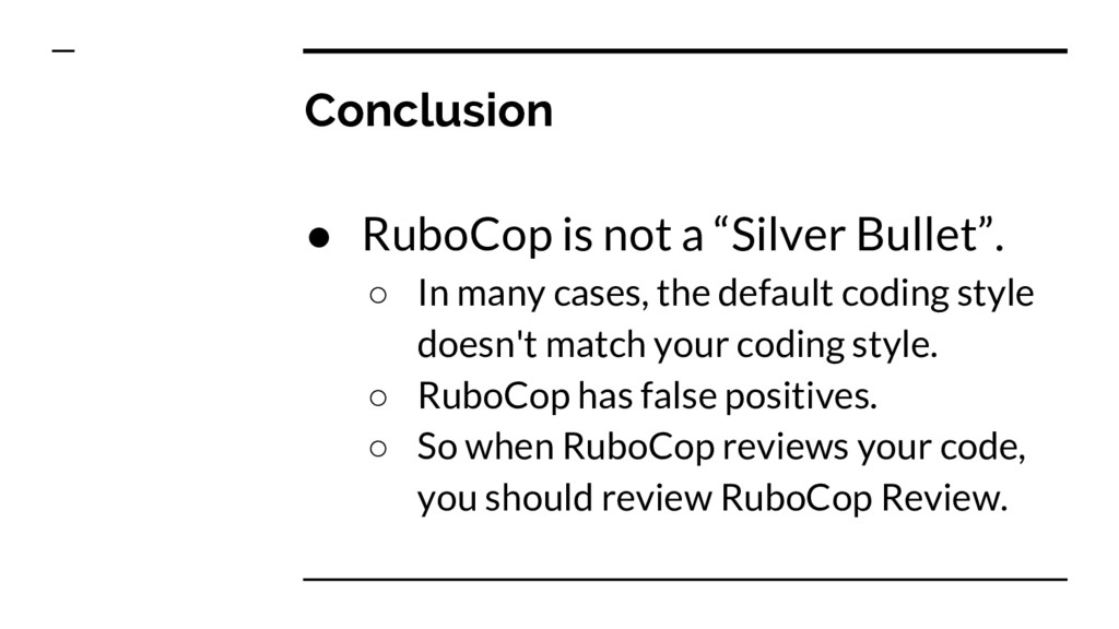 """Conclusion ● RuboCop is not a """"Silver Bullet"""". ..."""