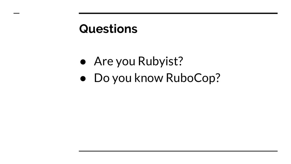 Questions ● Are you Rubyist? ● Do you know Rubo...