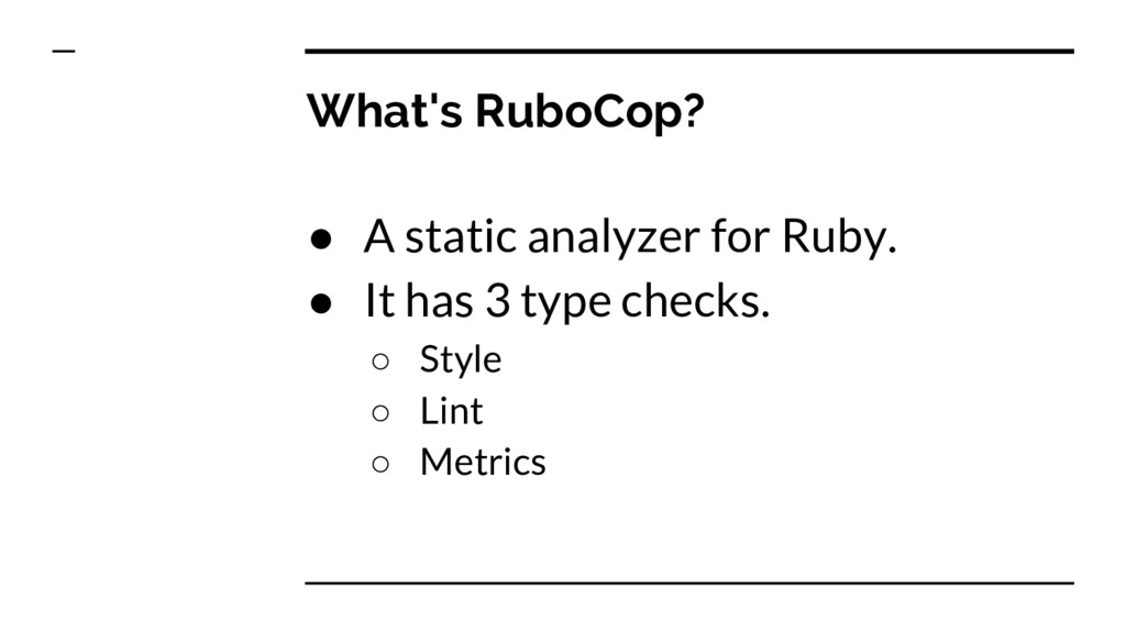 What's RuboCop? ● A static analyzer for Ruby. ●...