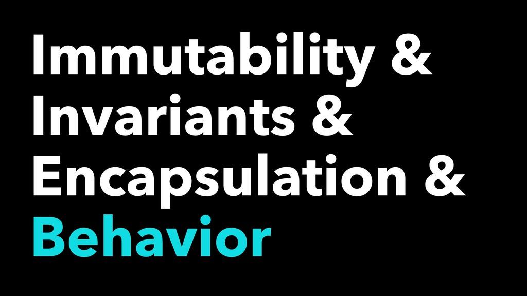 Immutability & Invariants & Encapsulation & Beh...