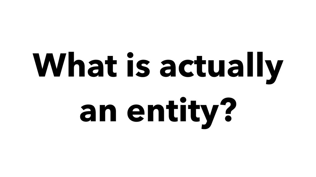 What is actually an entity?