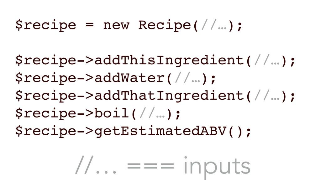 $recipe = new Recipe(//…); $recipe->addThisIngr...