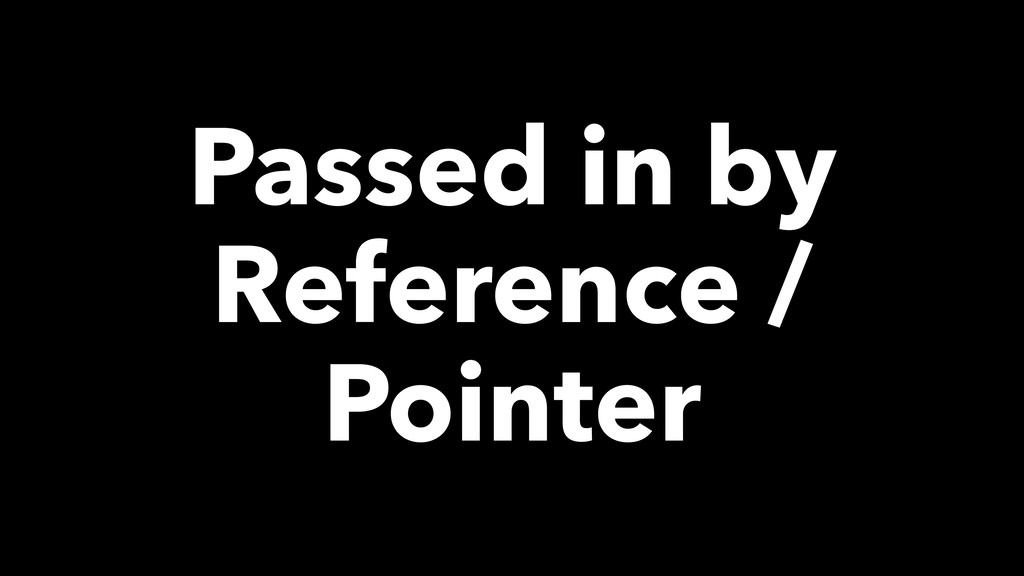 Passed in by Reference / Pointer