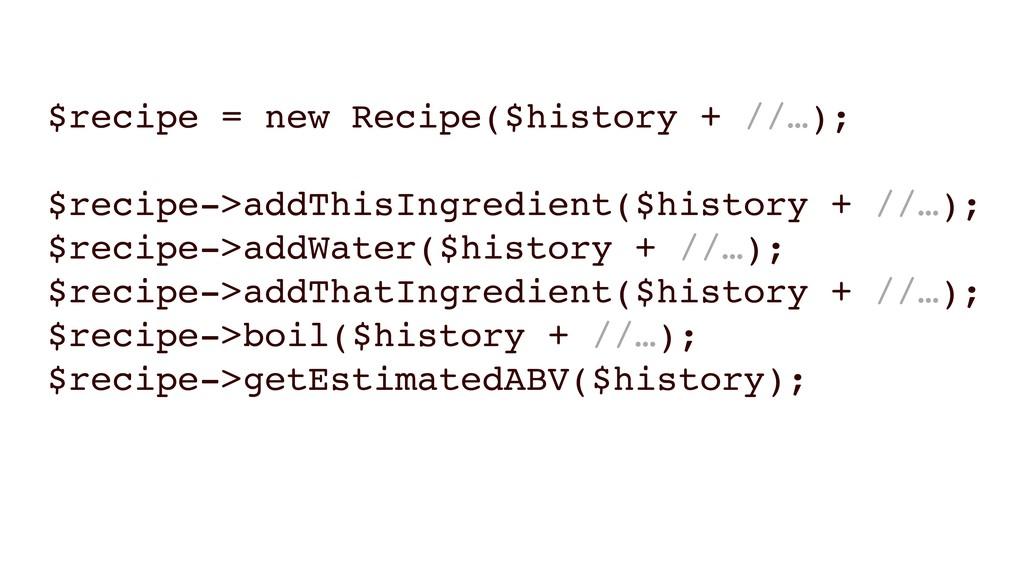 $recipe = new Recipe($history + //…); $recipe->...
