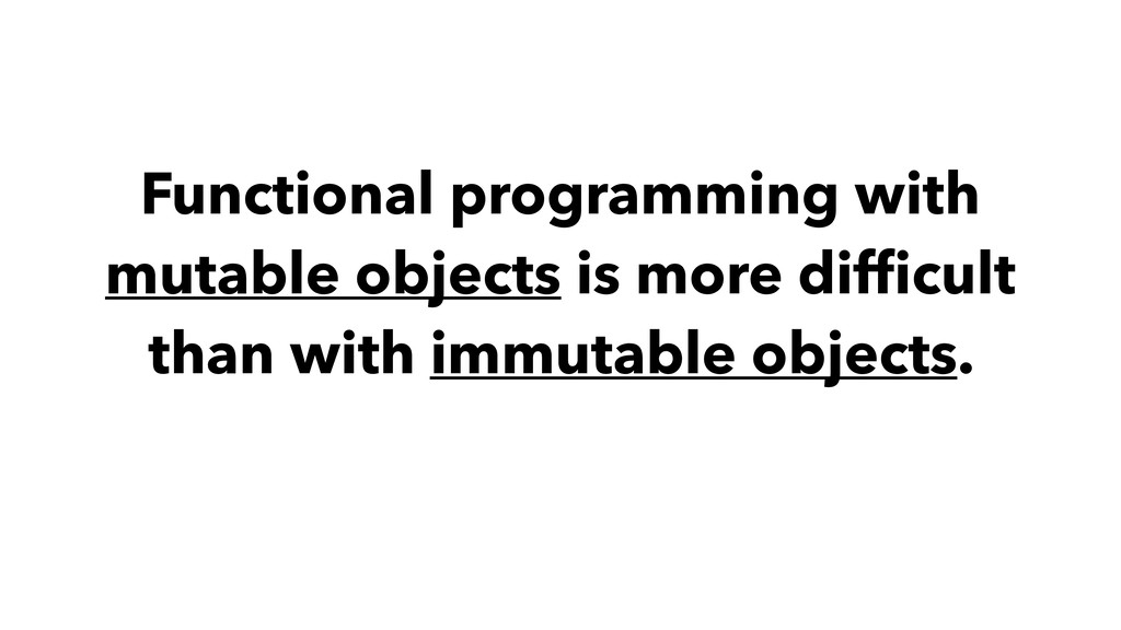Functional programming with mutable objects is ...