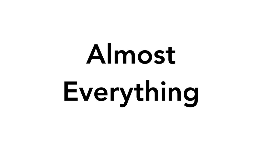 Almost Everything