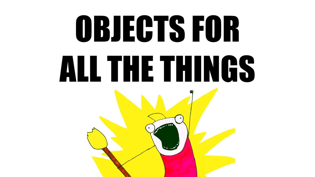 OBJECTS FOR ALL THE THINGS