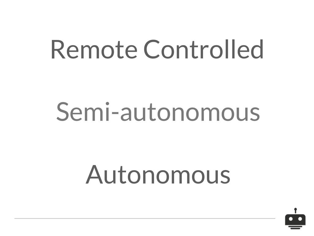 Semi-autonomous Remote Controlled Autonomous
