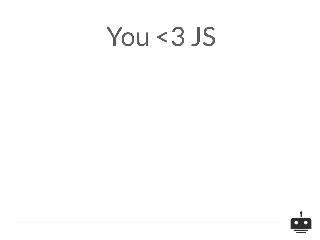 You <3 JS