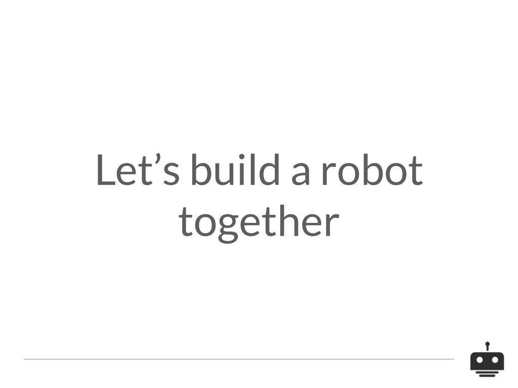Let's build a robot together