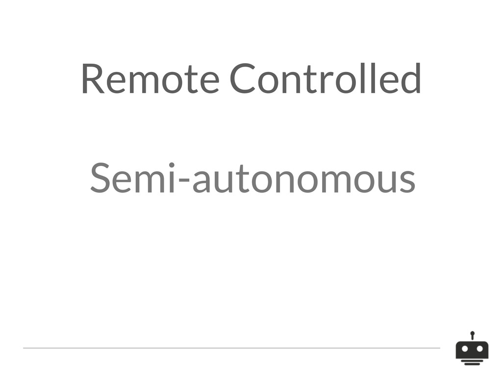 Semi-autonomous Remote Controlled