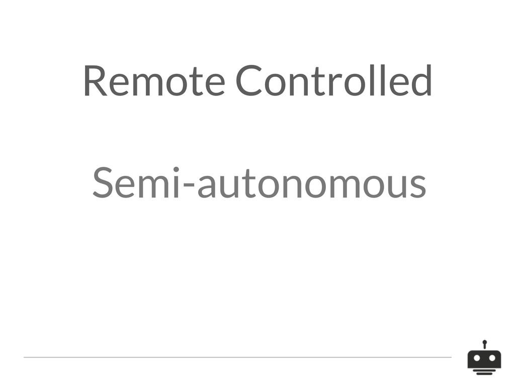 Semi-autonomous Remote Controlled