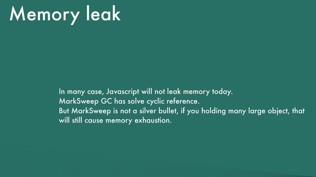 Memory leak In many case, Javascript will not l...