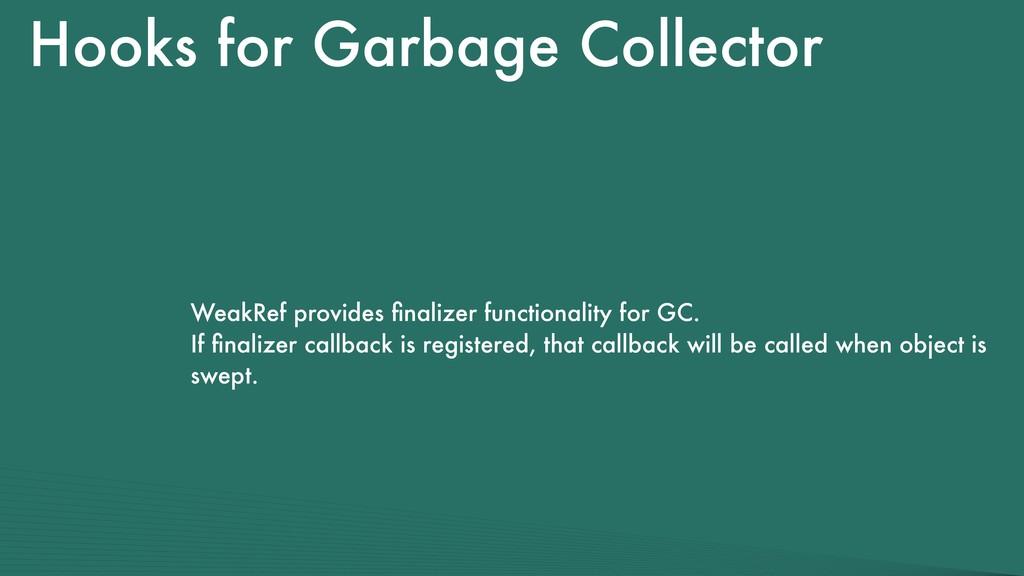 Hooks for Garbage Collector WeakRef provides fin...