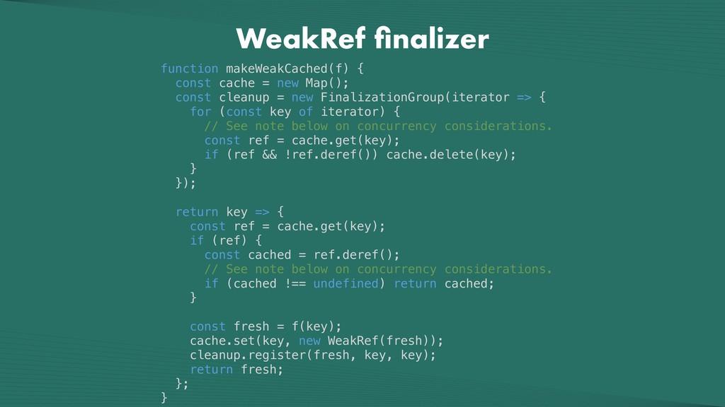 WeakRef finalizer function makeWeakCached(f) { c...