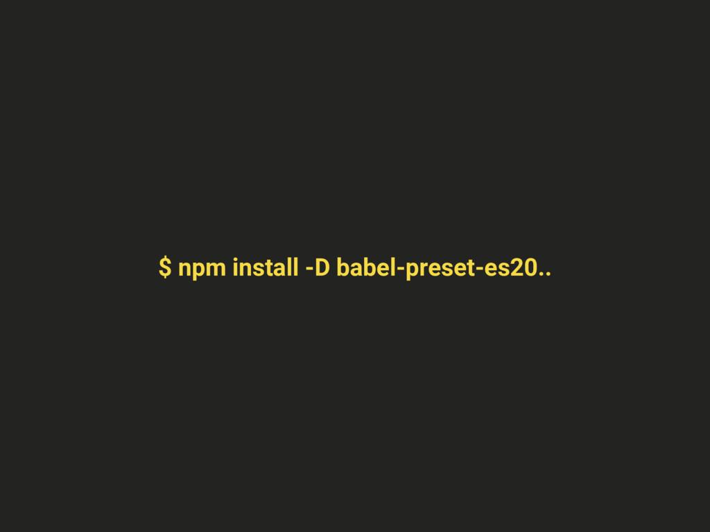 $ npm install -D babel-preset-es20..