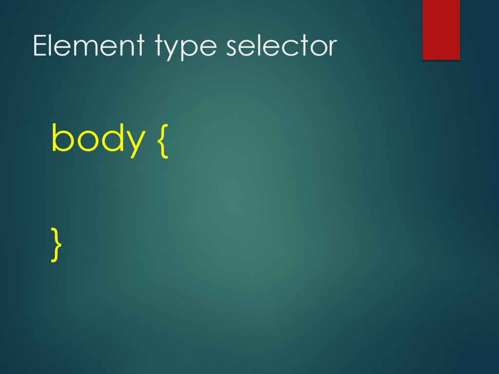 Element type selector body { }