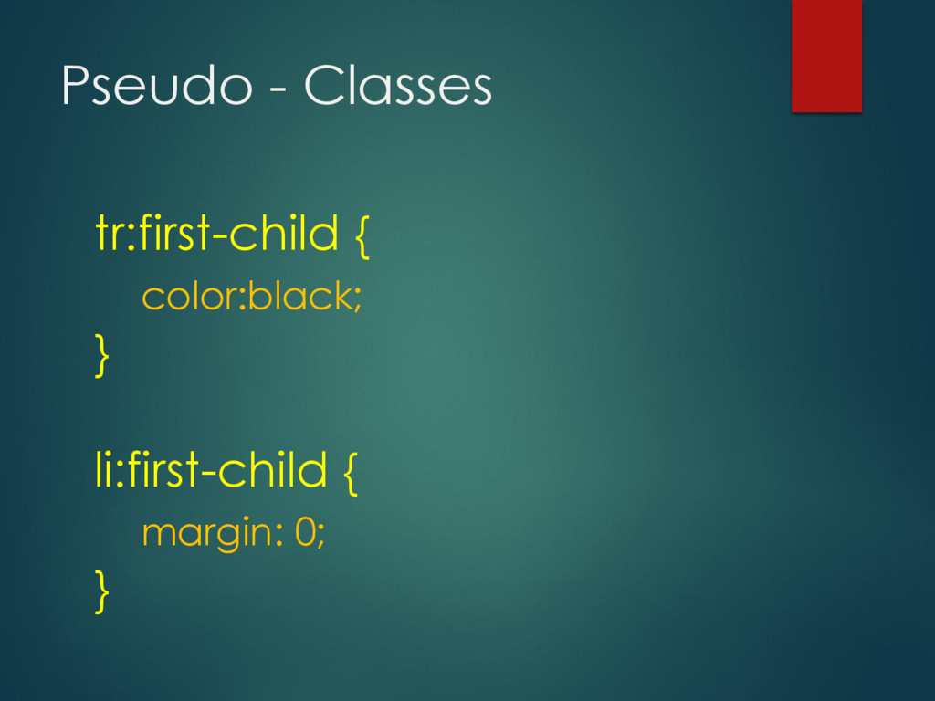 Pseudo - Classes tr:first-child { color:black; ...