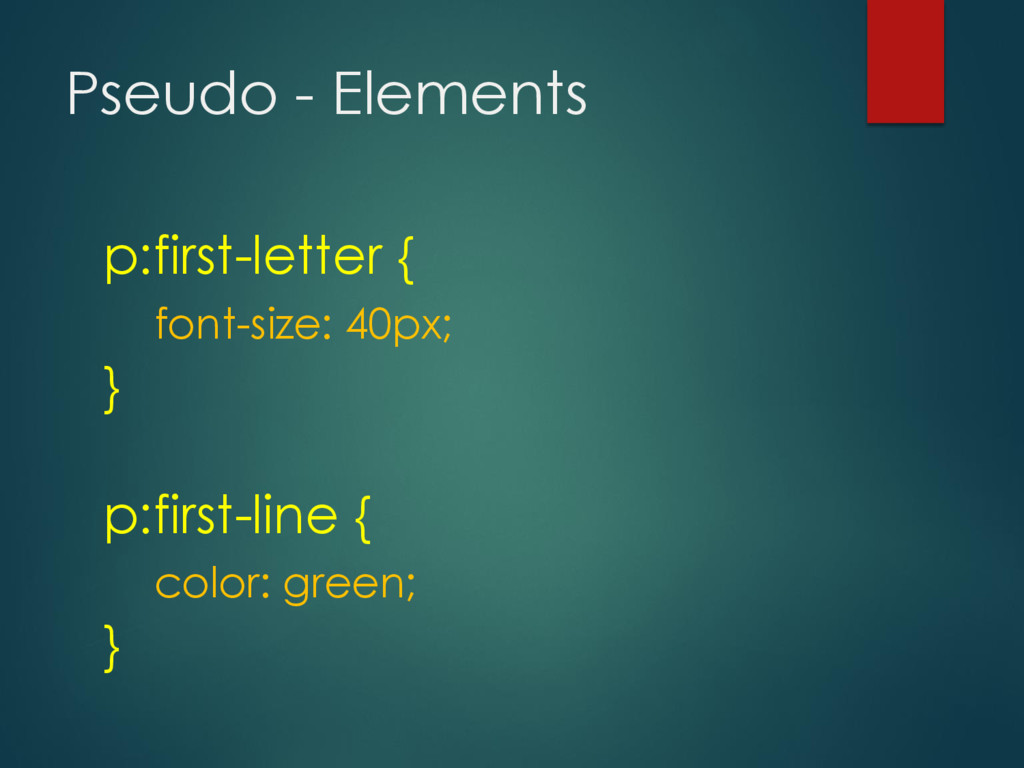 Pseudo - Elements p:first-letter { font-size: 4...
