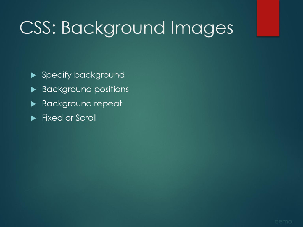 CSS: Background Images  Specify background  B...