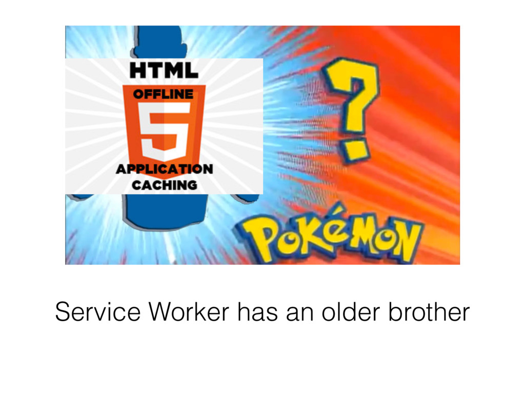 Service Worker has an older brother