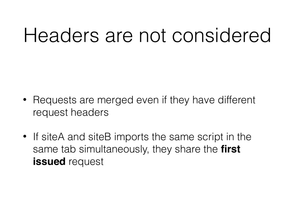 Headers are not considered • Requests are merge...