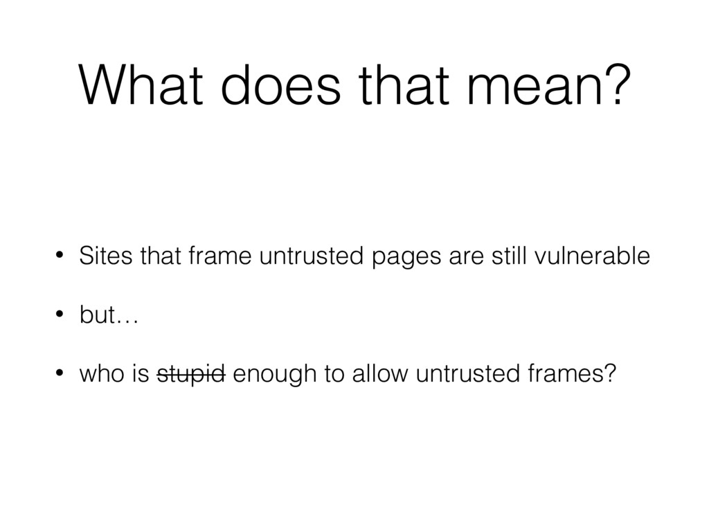 What does that mean? • Sites that frame untrust...