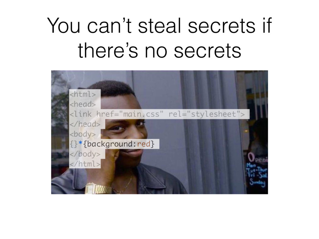 You can't steal secrets if there's no secrets <...