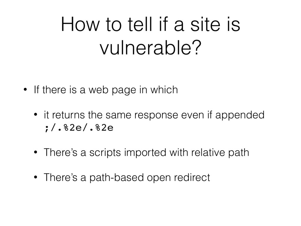 How to tell if a site is vulnerable? • If there...