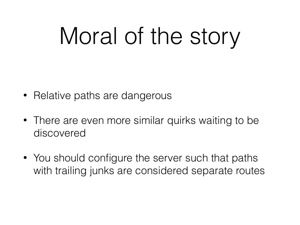 Moral of the story • Relative paths are dangero...