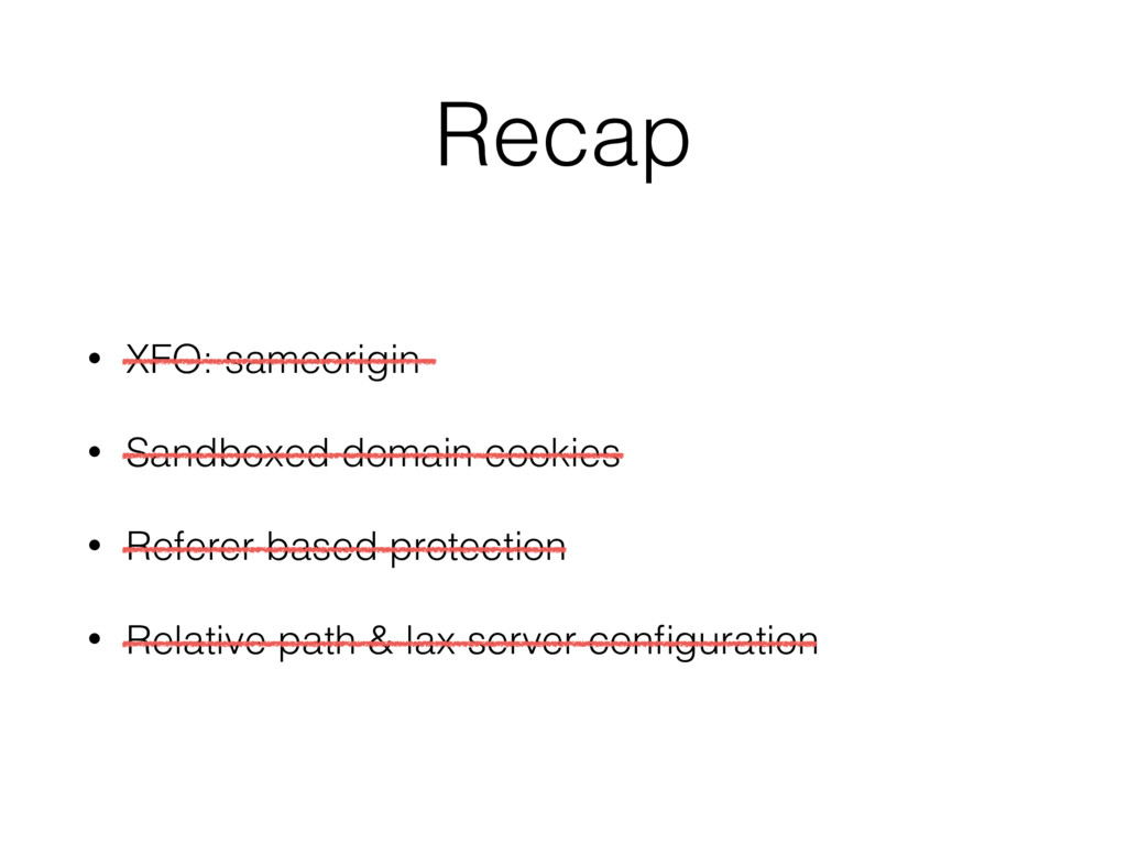 Recap • XFO: sameorigin • Sandboxed domain cook...