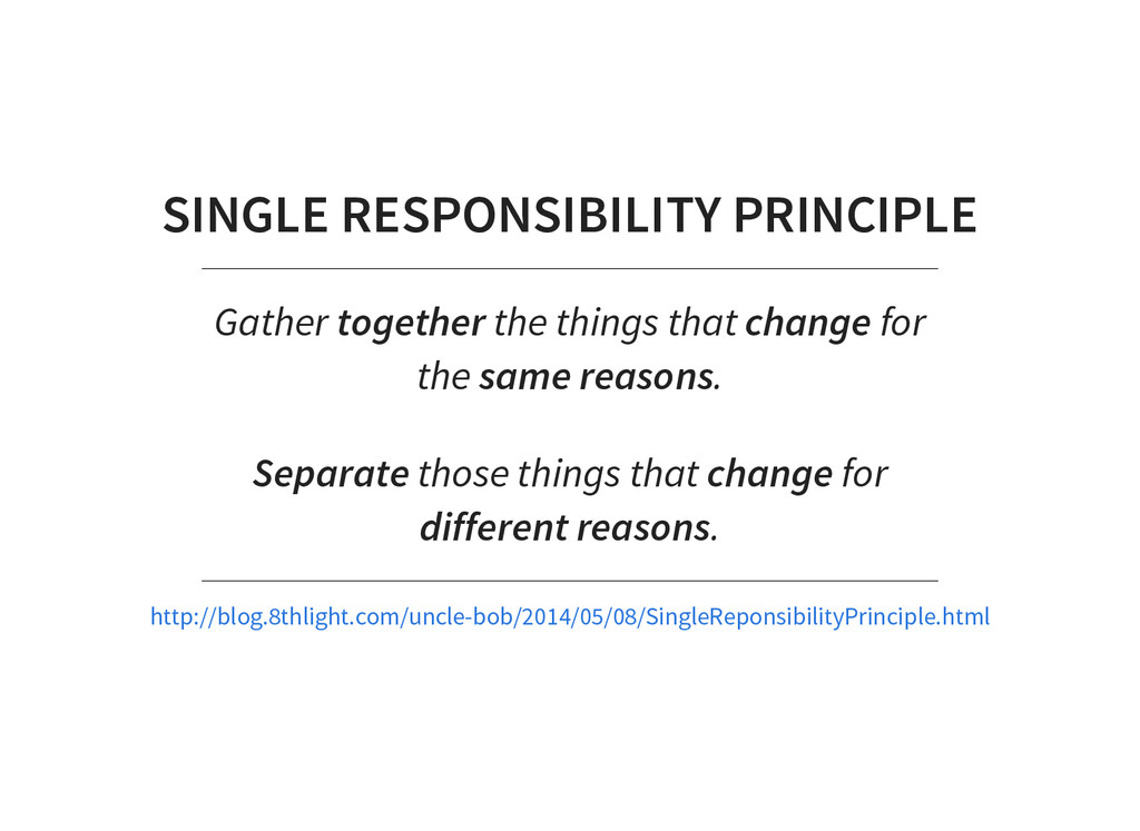 SINGLE RESPONSIBILITY PRINCIPLE Gather together...