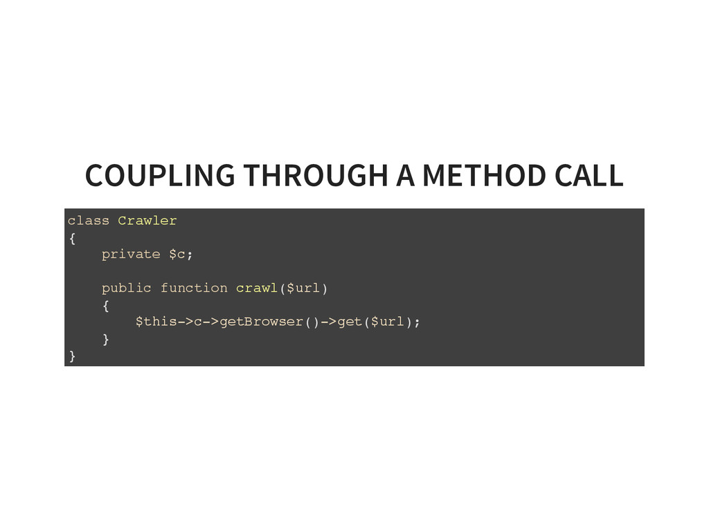 COUPLING THROUGH A METHOD CALL c l a s s C r a ...