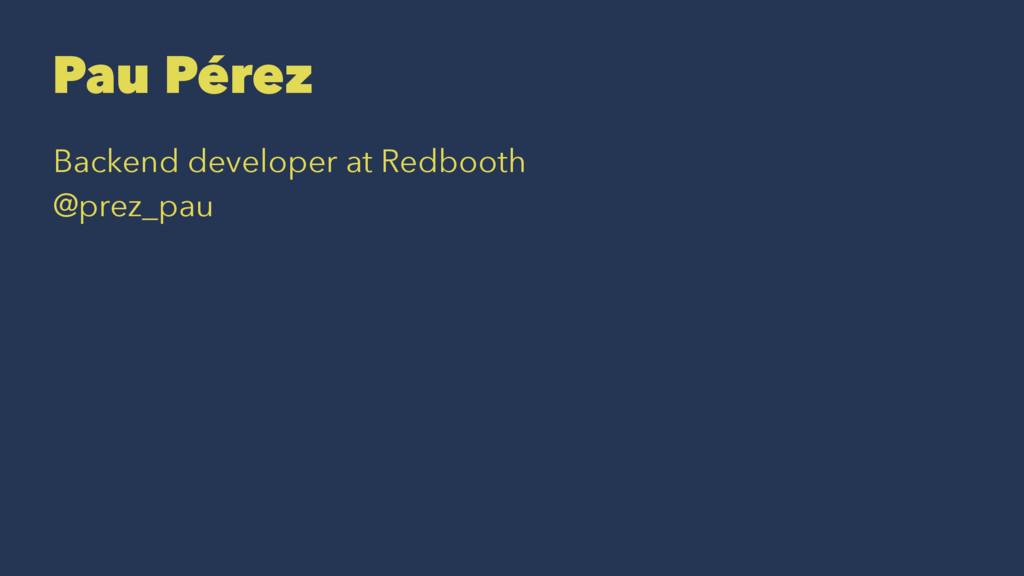 Pau Pérez Backend developer at Redbooth @prez_p...