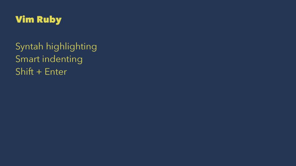 Vim Ruby Syntah highlighting Smart indenting Sh...