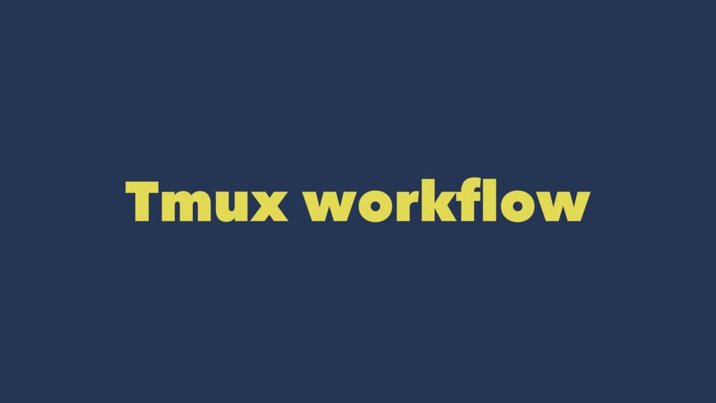 Tmux workflow