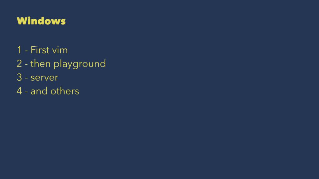 Windows 1 - First vim 2 - then playground 3 - s...