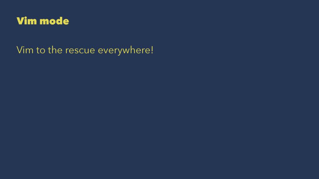 Vim mode Vim to the rescue everywhere!