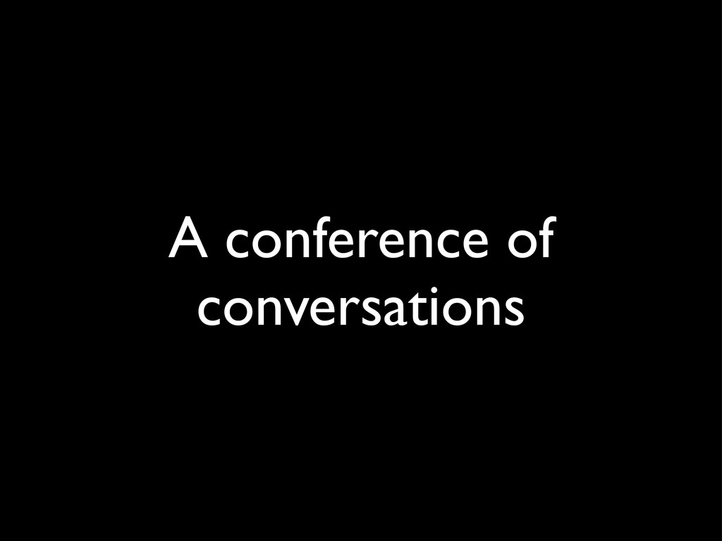 A conference of conversations