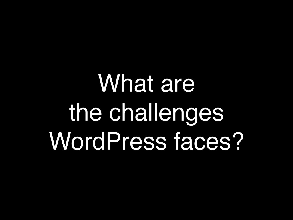 What are the challenges WordPress faces?