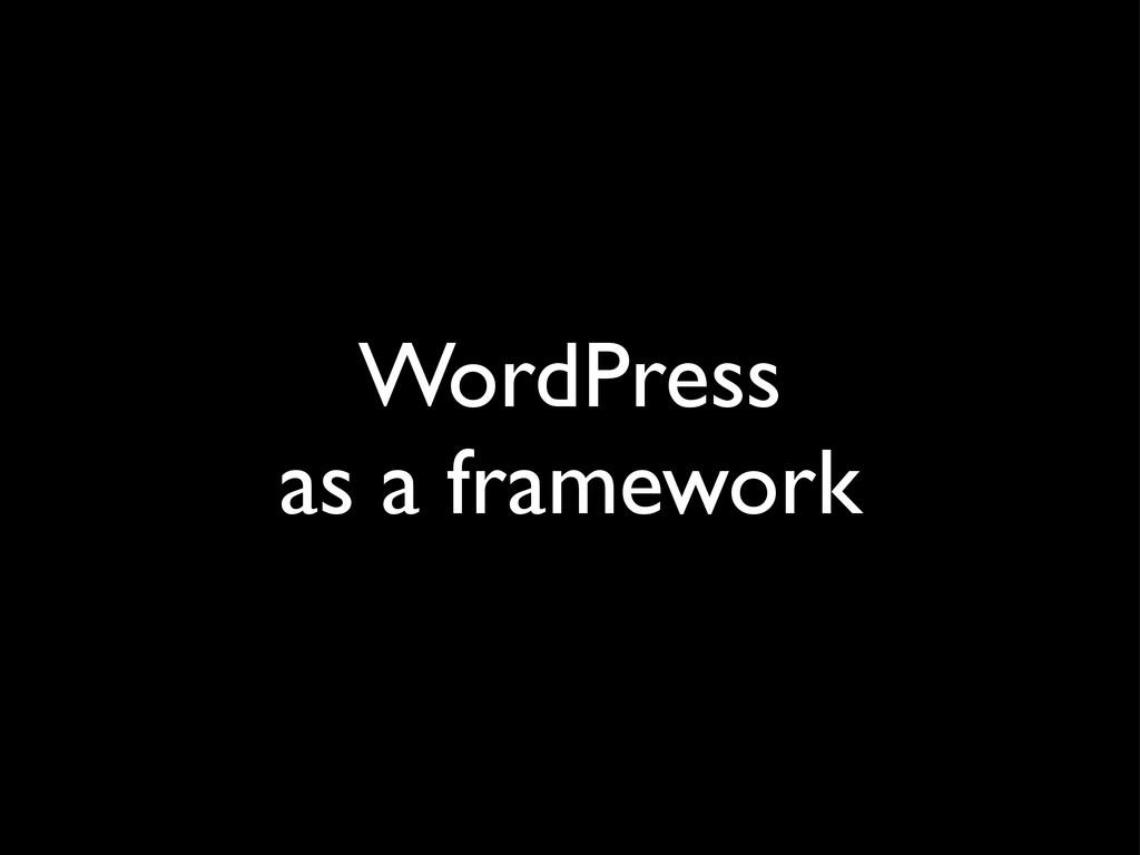 WordPress as a framework