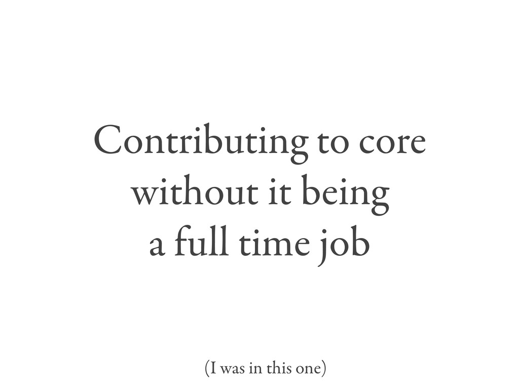Contributing to core without it being a full ti...