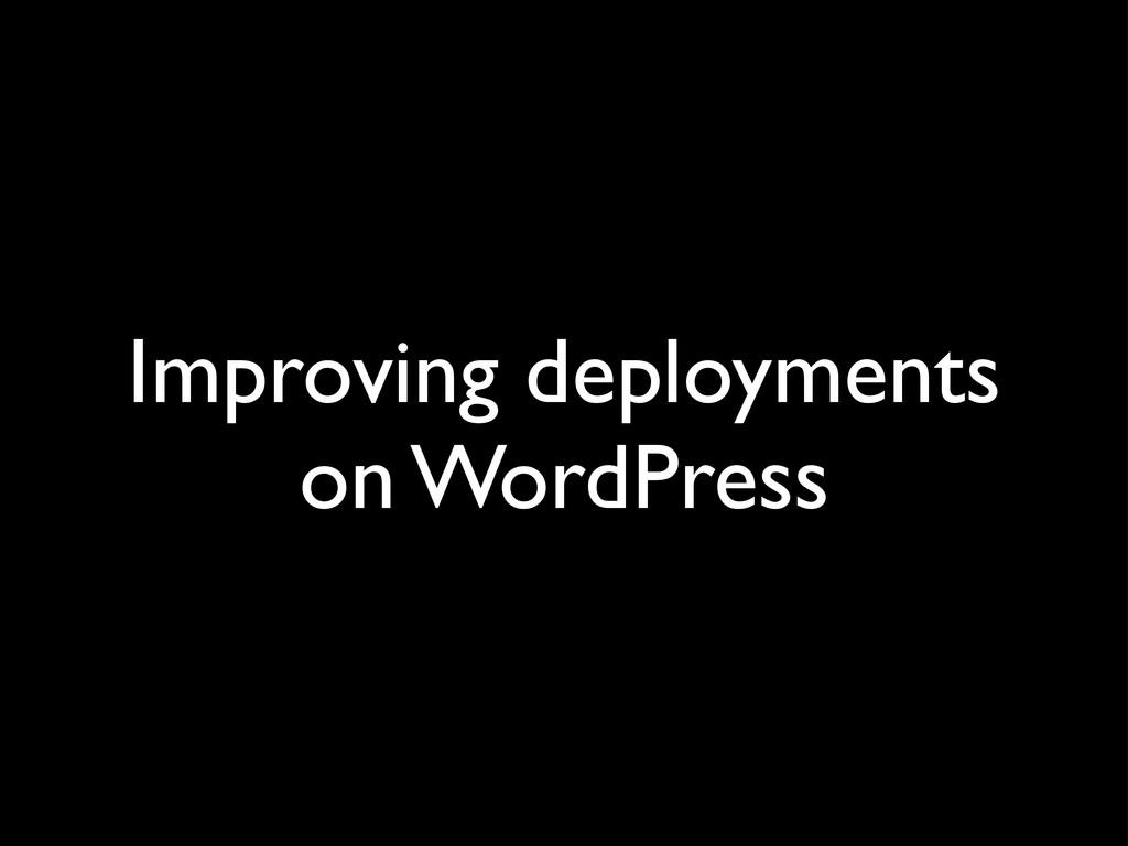 Improving deployments on WordPress