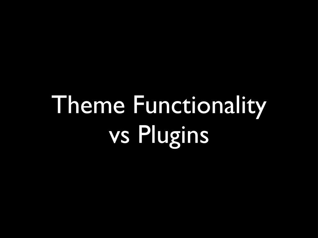 Theme Functionality vs Plugins