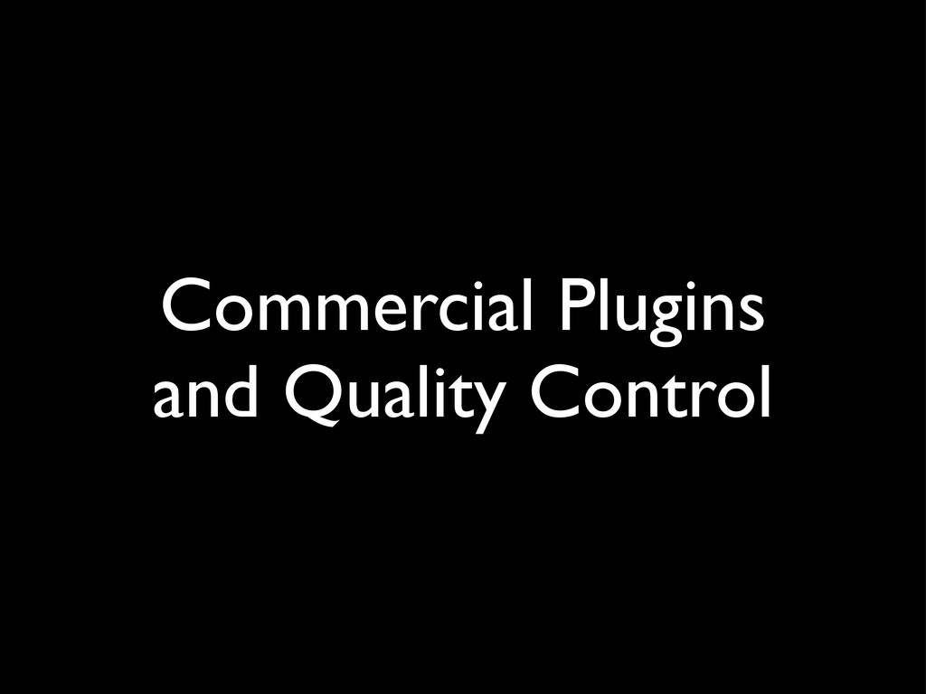 Commercial Plugins and Quality Control