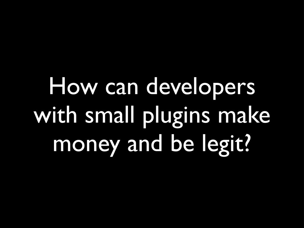 How can developers with small plugins make mone...