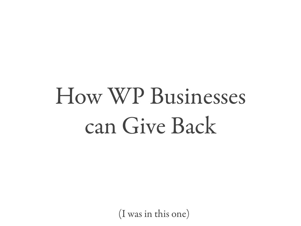 How WP Businesses can Give Back (I was in this ...